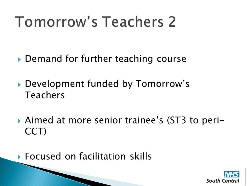  Demand for further teaching course  Development funded by Tomorrow's Teachers  Aimed at more senior trainee's (ST3 to peri- CCT)  Focused on facilitation skills