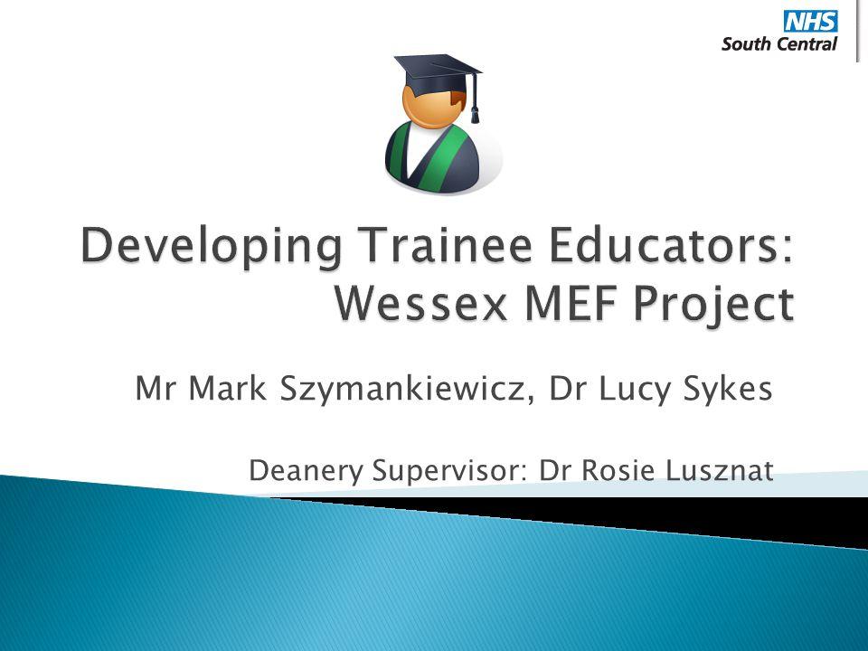 Mr Mark Szymankiewicz, Dr Lucy Sykes Deanery Supervisor: Dr Rosie Lusznat