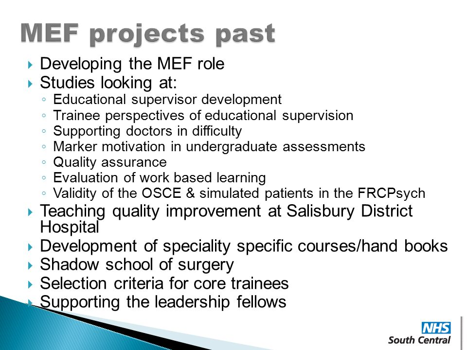  Developing the MEF role  Studies looking at: ◦ Educational supervisor development ◦ Trainee perspectives of educational supervision ◦ Supporting do
