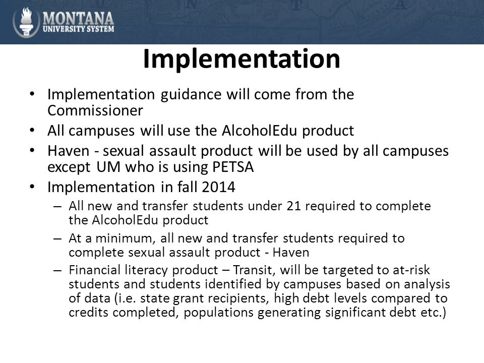 Implementation Implementation guidance will come from the Commissioner All campuses will use the AlcoholEdu product Haven - sexual assault product wil
