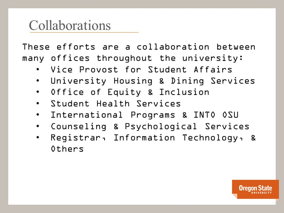 Collaborations These efforts are a collaboration between many offices throughout the university: Vice Provost for Student Affairs University Housing &