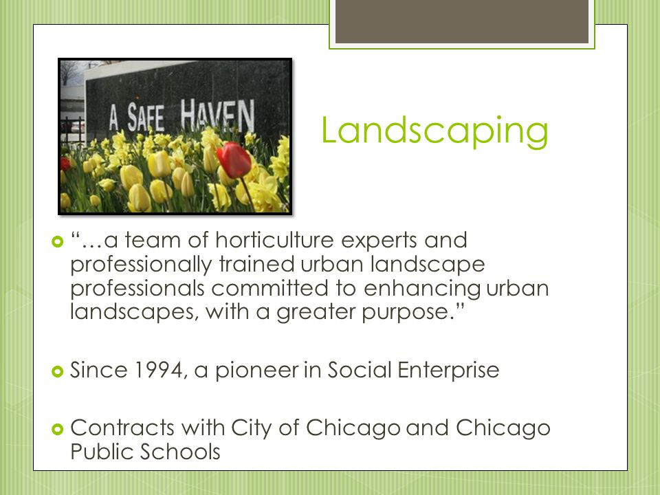 "Landscaping  ""…a team of horticulture experts and professionally trained urban landscape professionals committed to enhancing urban landscapes, with"
