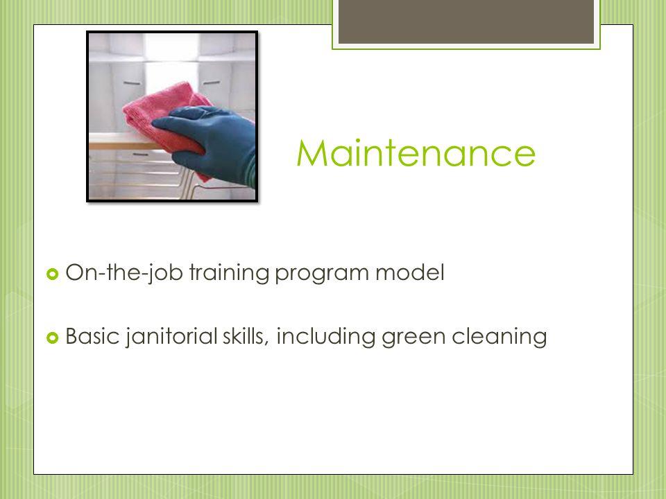 Maintenance  On-the-job training program model  Basic janitorial skills, including green cleaning
