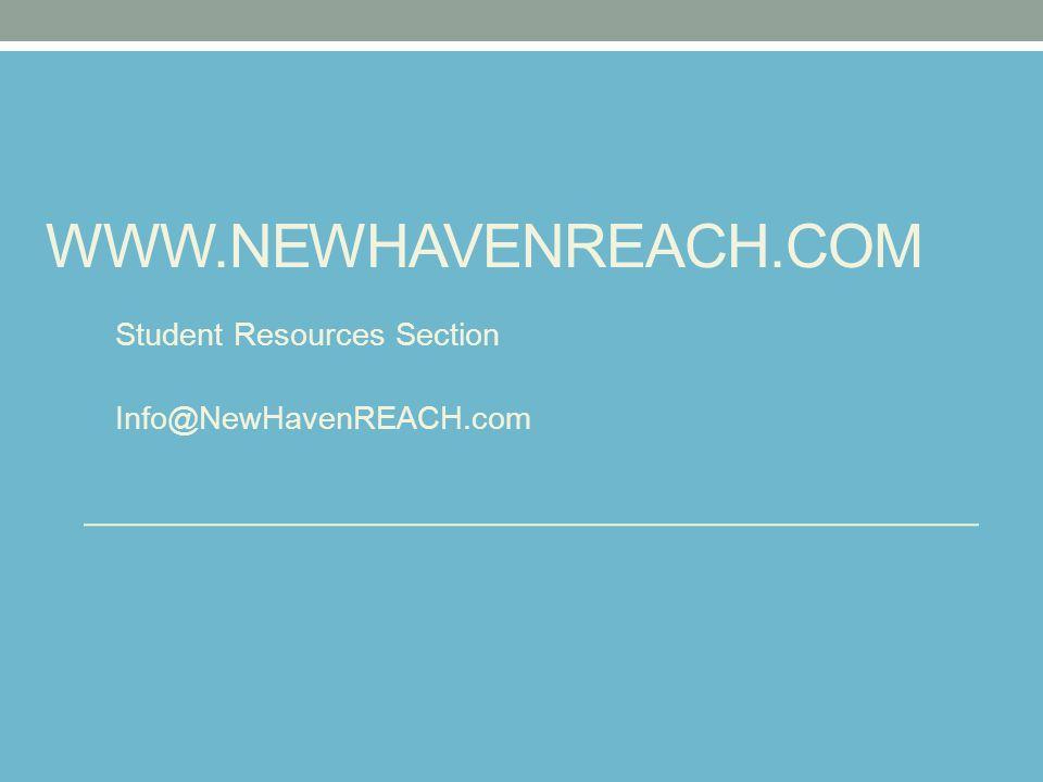 WWW.NEWHAVENREACH.COM Student Resources Section Info@NewHavenREACH.com