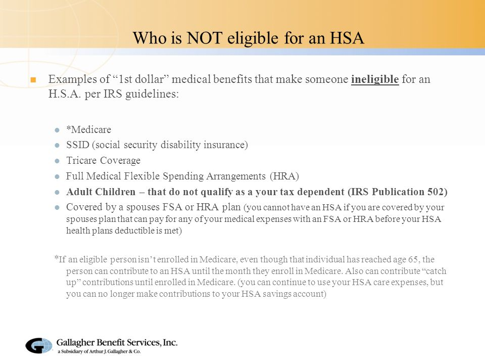 Who is NOT eligible for an HSA Examples of 1st dollar medical benefits that make someone ineligible for an H.S.A.