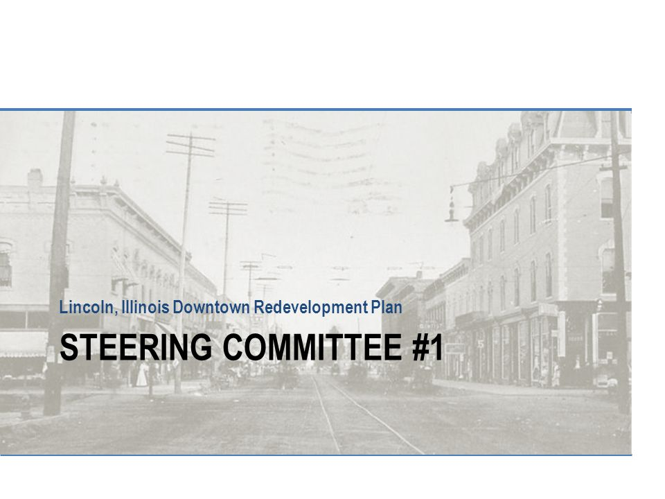 STEERING COMMITTEE #1 Lincoln, Illinois Downtown Redevelopment Plan