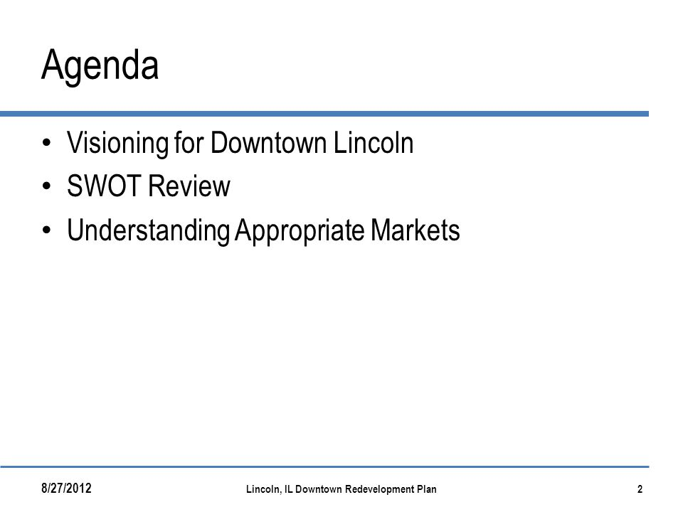 Agenda Visioning for Downtown Lincoln SWOT Review Understanding Appropriate Markets 8/27/2012 Lincoln, IL Downtown Redevelopment Plan2