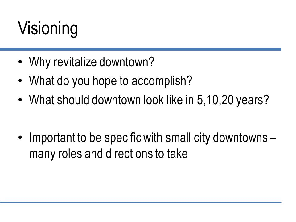 Visioning Why revitalize downtown.What do you hope to accomplish.