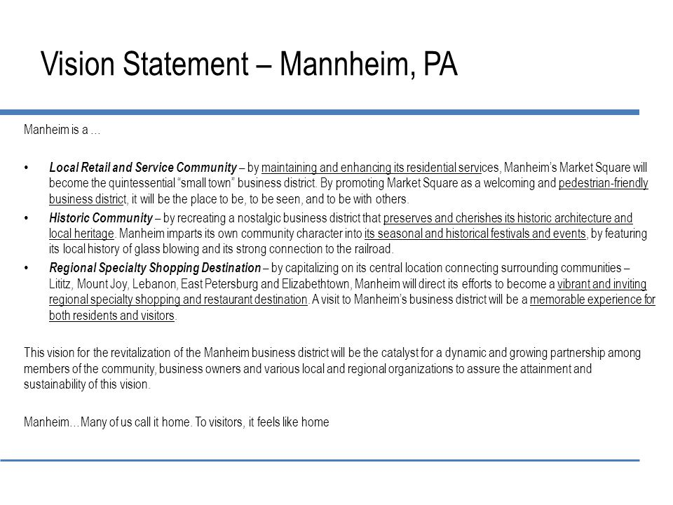 Vision Statement – Mannheim, PA Manheim is a … Local Retail and Service Community – by maintaining and enhancing its residential services, Manheim's Market Square will become the quintessential small town business district.
