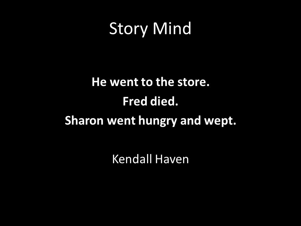 Story Mind He went to the store. Fred died. Sharon went hungry and wept. Kendall Haven