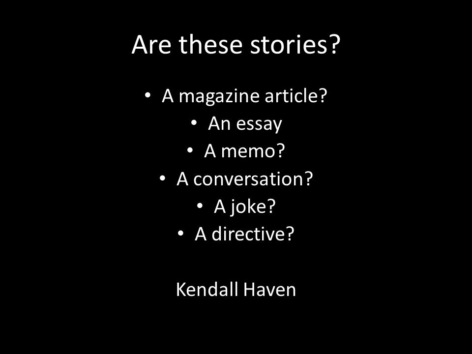 Are these stories. A magazine article. An essay A memo.