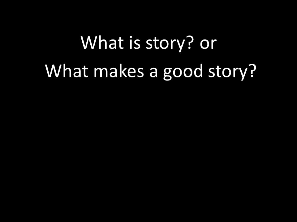 What is story or What makes a good story