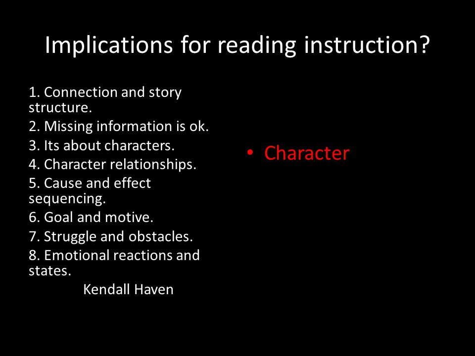 Implications for reading instruction? 1. Connection and story structure. 2. Missing information is ok. 3. Its about characters. 4. Character relations