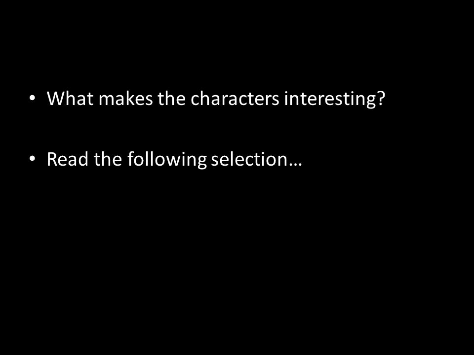 What makes the characters interesting Read the following selection…