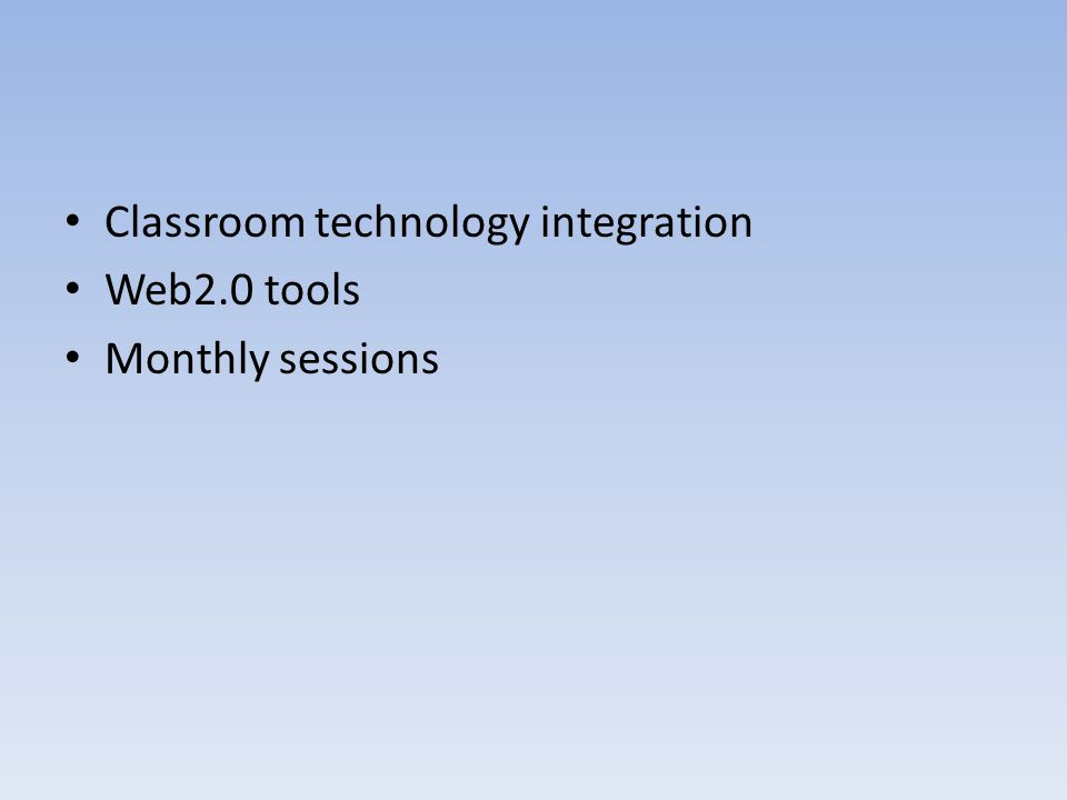 Classroom technology integration Web2.0 tools Monthly sessions