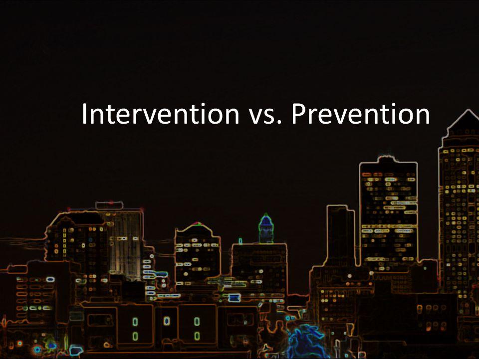 Intervention vs. Prevention