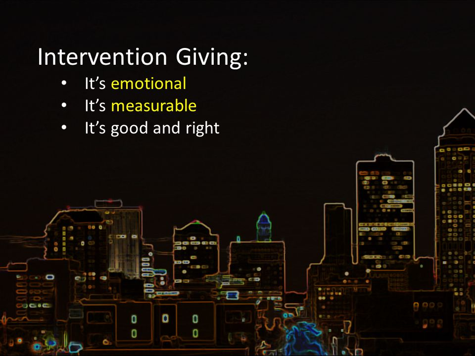 Intervention Giving: It's emotional It's measurable It's good and right