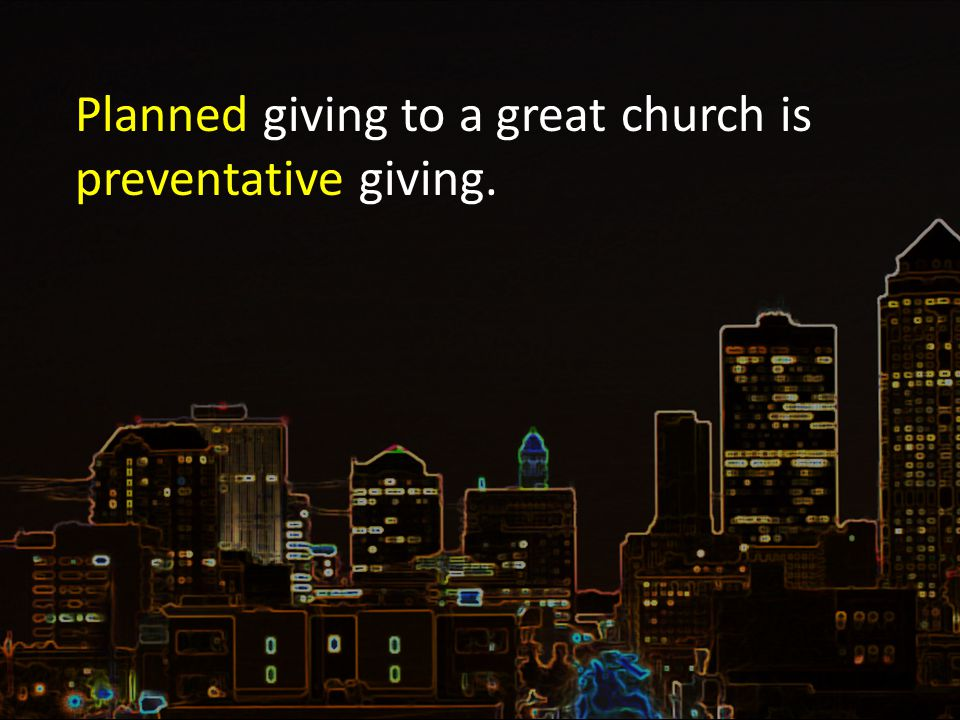 Planned giving to a great church is preventative giving.