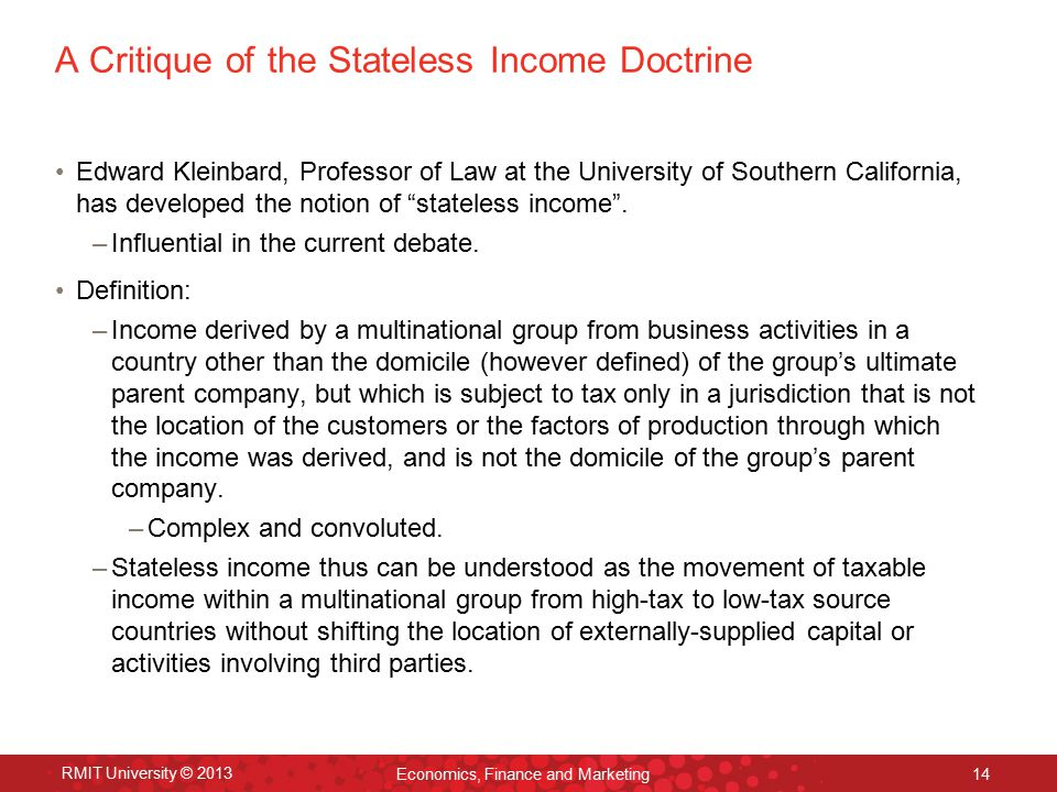 A Critique of the Stateless Income Doctrine Edward Kleinbard, Professor of Law at the University of Southern California, has developed the notion of ""
