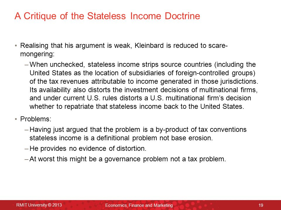 A Critique of the Stateless Income Doctrine Realising that his argument is weak, Kleinbard is reduced to scare- mongering: –When unchecked, stateless