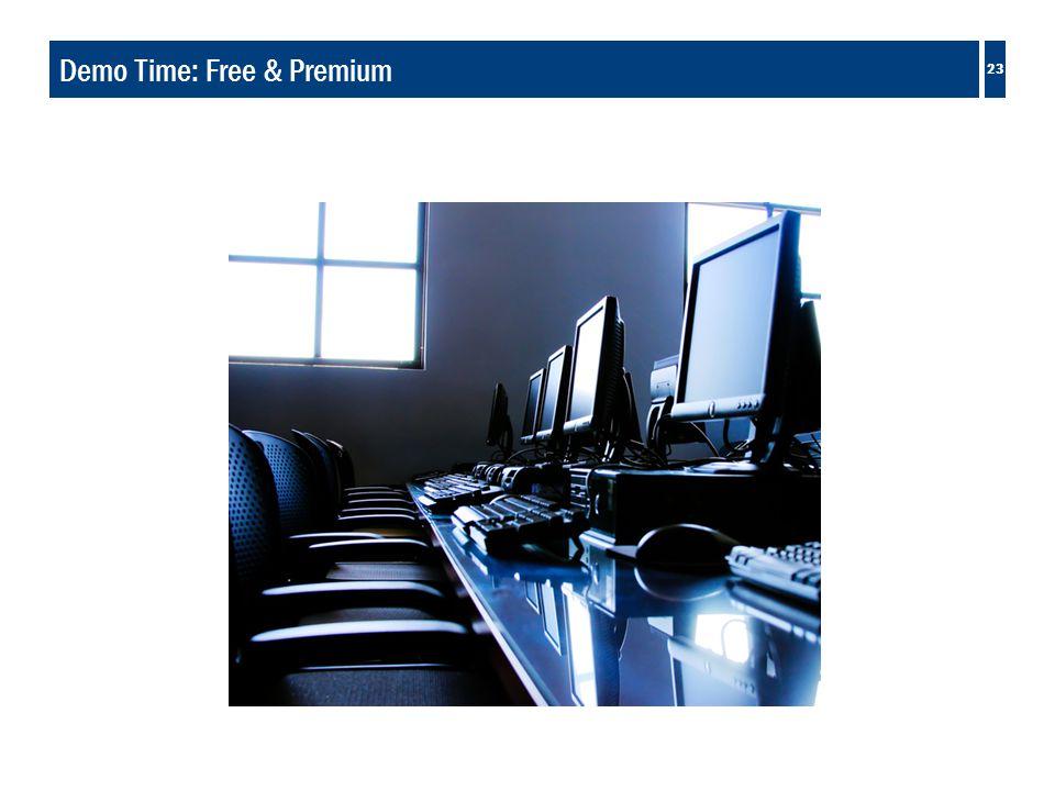 23 Demo Time: Free & Premium