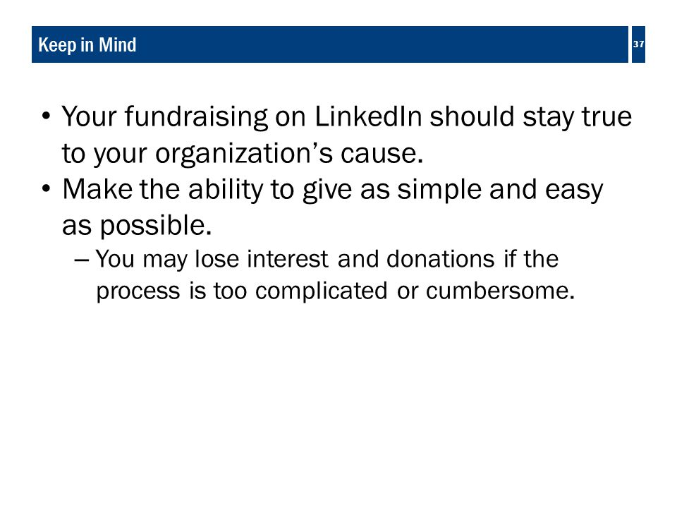 Your fundraising on LinkedIn should stay true to your organization's cause.