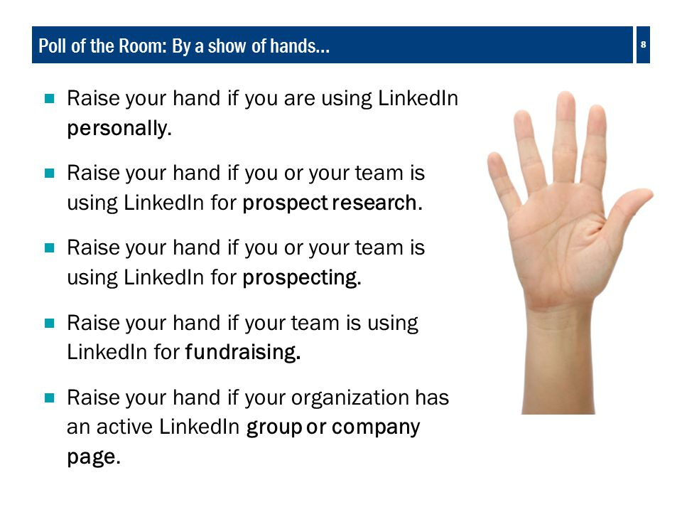 8 Poll of the Room: By a show of hands…  Raise your hand if you are using LinkedIn personally.