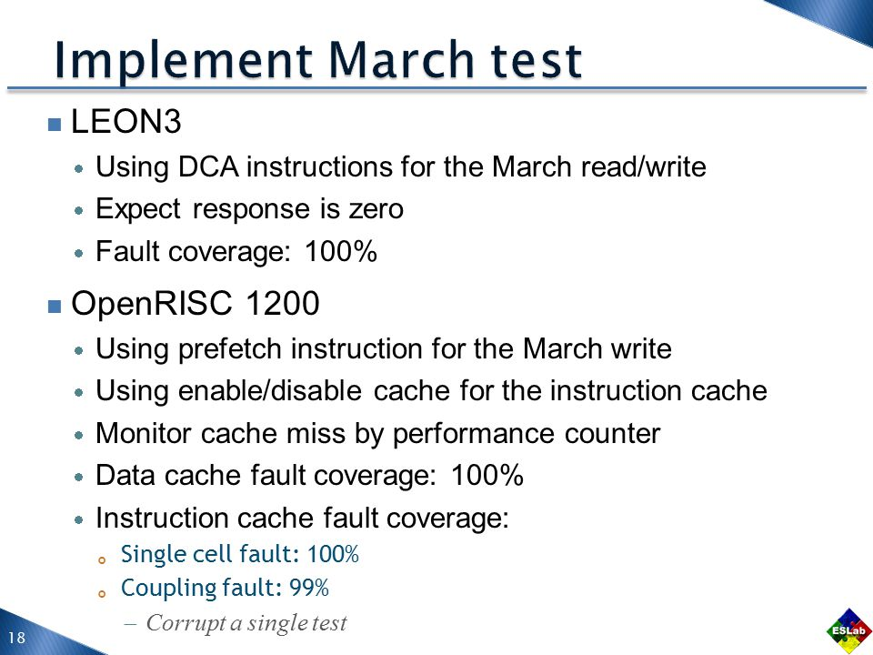 LEON3  Using DCA instructions for the March read/write  Expect response is zero  Fault coverage: 100% OpenRISC 1200  Using prefetch instruction fo