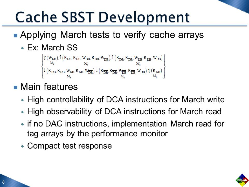 Applying March tests to verify cache arrays  Ex: March SS Main features  High controllability of DCA instructions for March write  High observabili