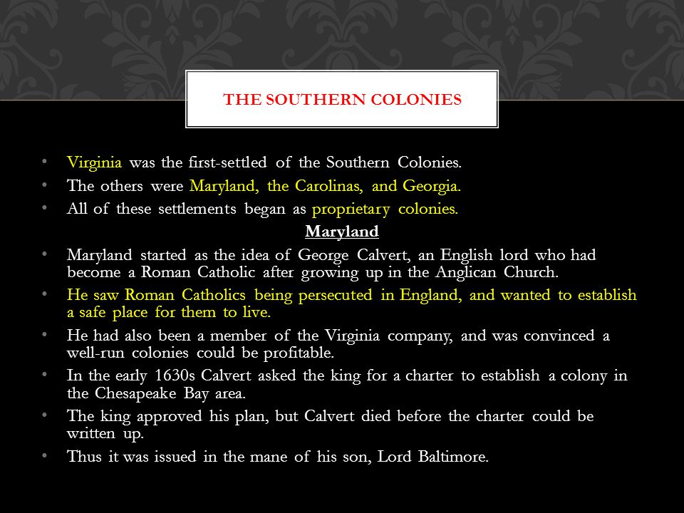 Virginia was the first-settled of the Southern Colonies.