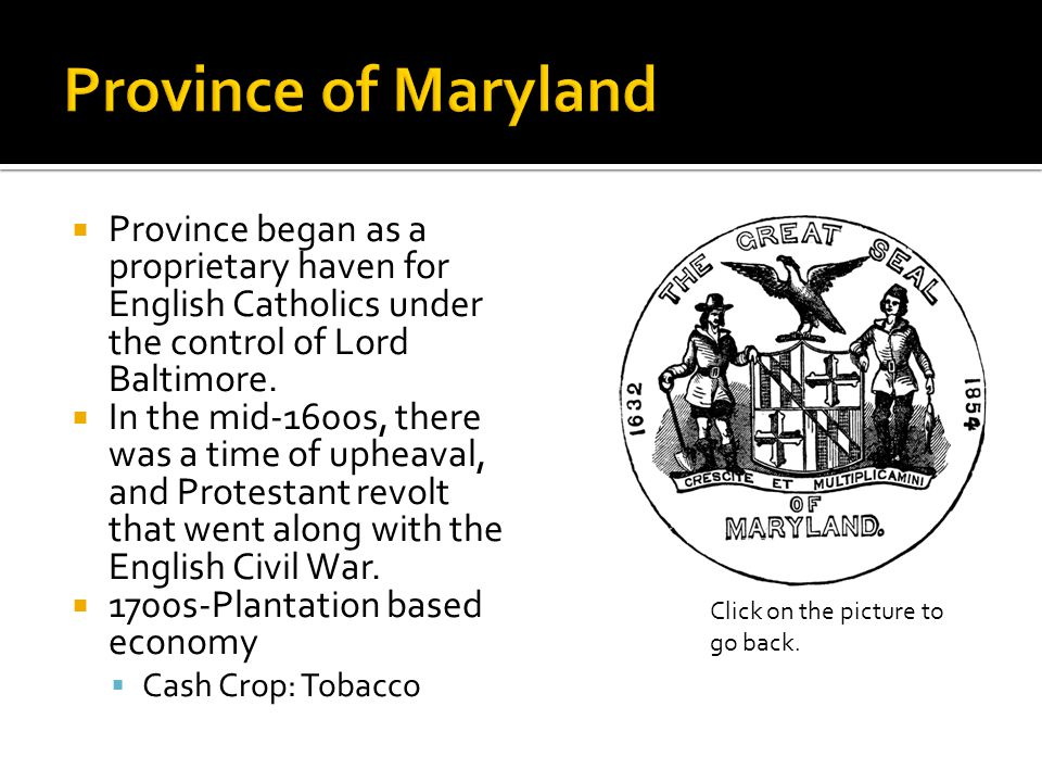  Province began as a proprietary haven for English Catholics under the control of Lord Baltimore.