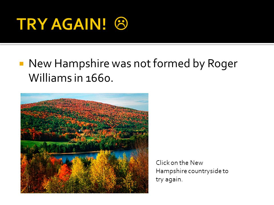  New Hampshire was not formed by Roger Williams in 1660.