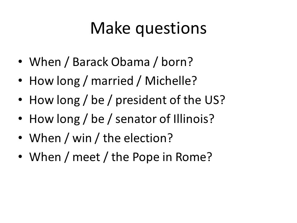 Make questions When / Barack Obama / born. How long / married / Michelle.