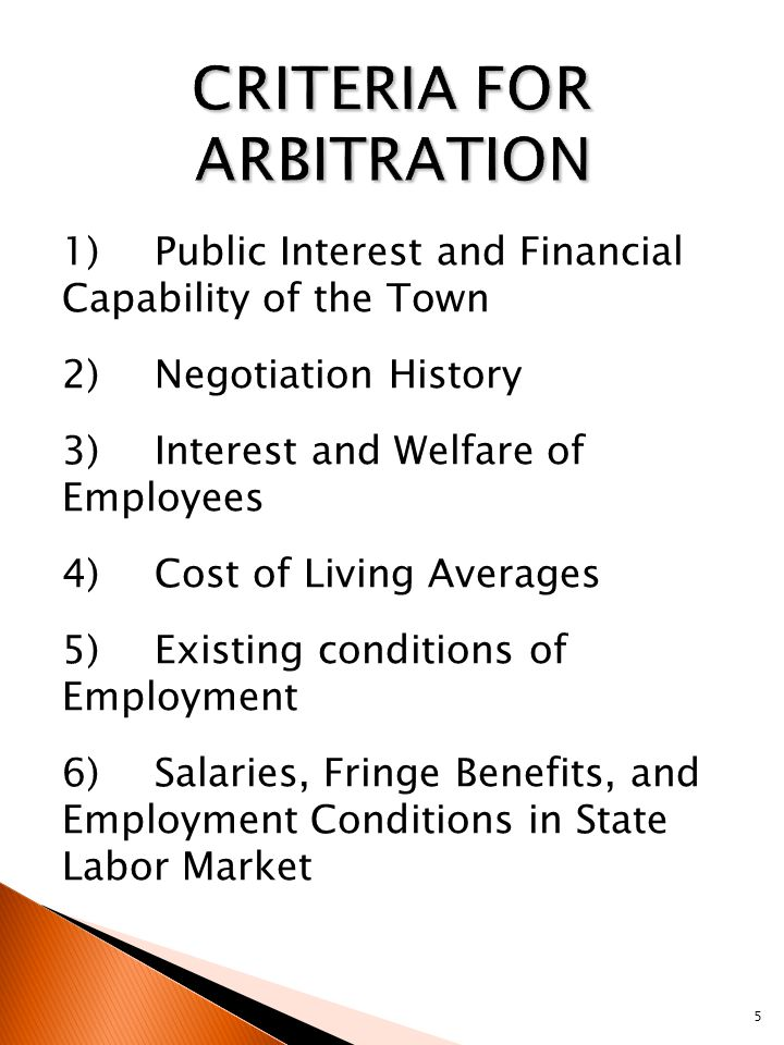 1)Public Interest and Financial Capability of the Town 2)Negotiation History 3)Interest and Welfare of Employees 4)Cost of Living Averages 5)Existing conditions of Employment 6)Salaries, Fringe Benefits, and Employment Conditions in State Labor Market 5