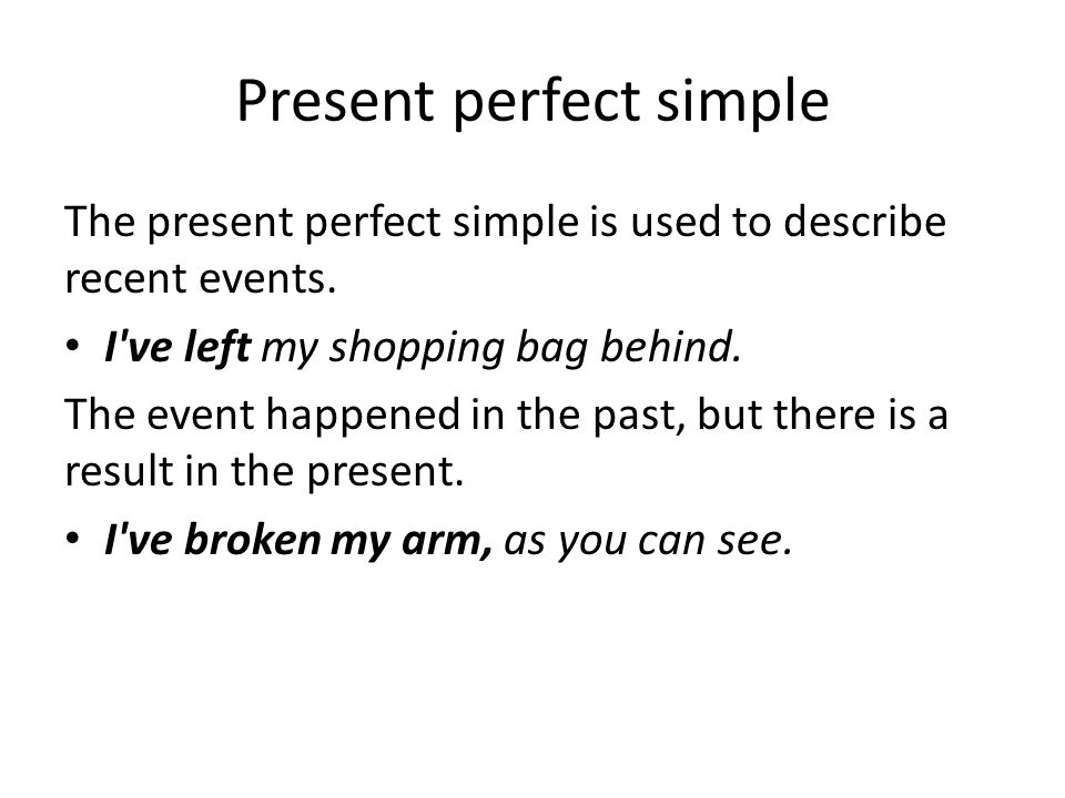 Present perfect simple The present perfect simple is used to describe recent events.