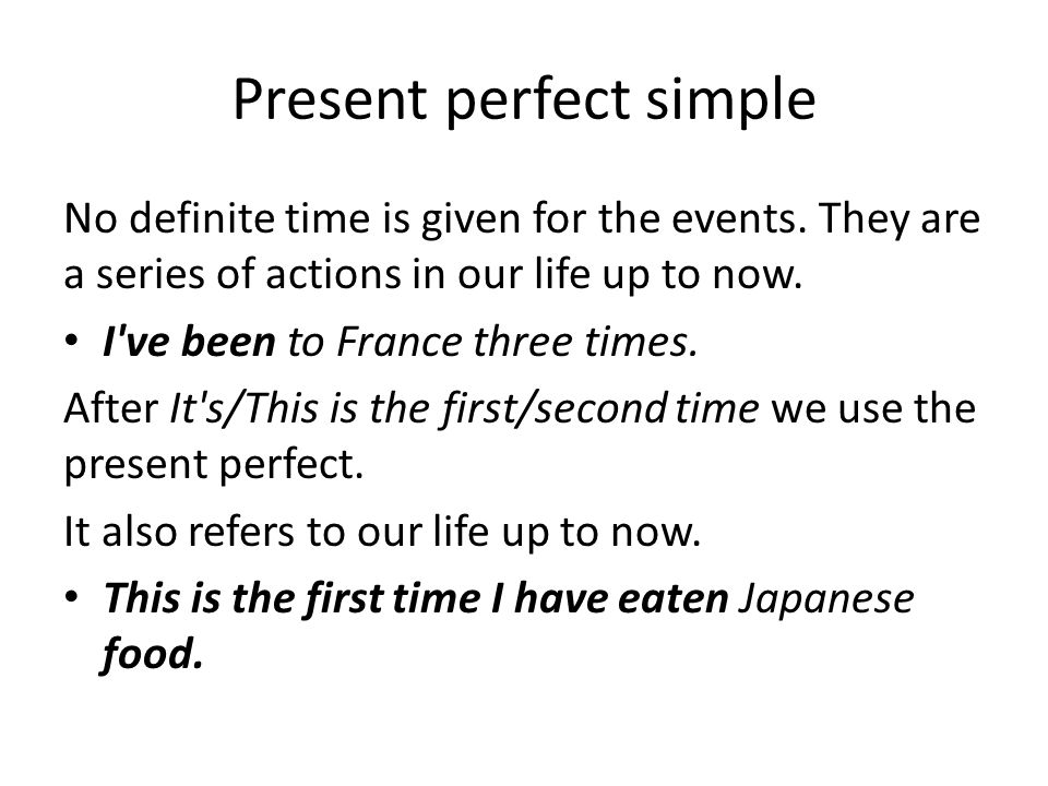 Present perfect simple No definite time is given for the events.