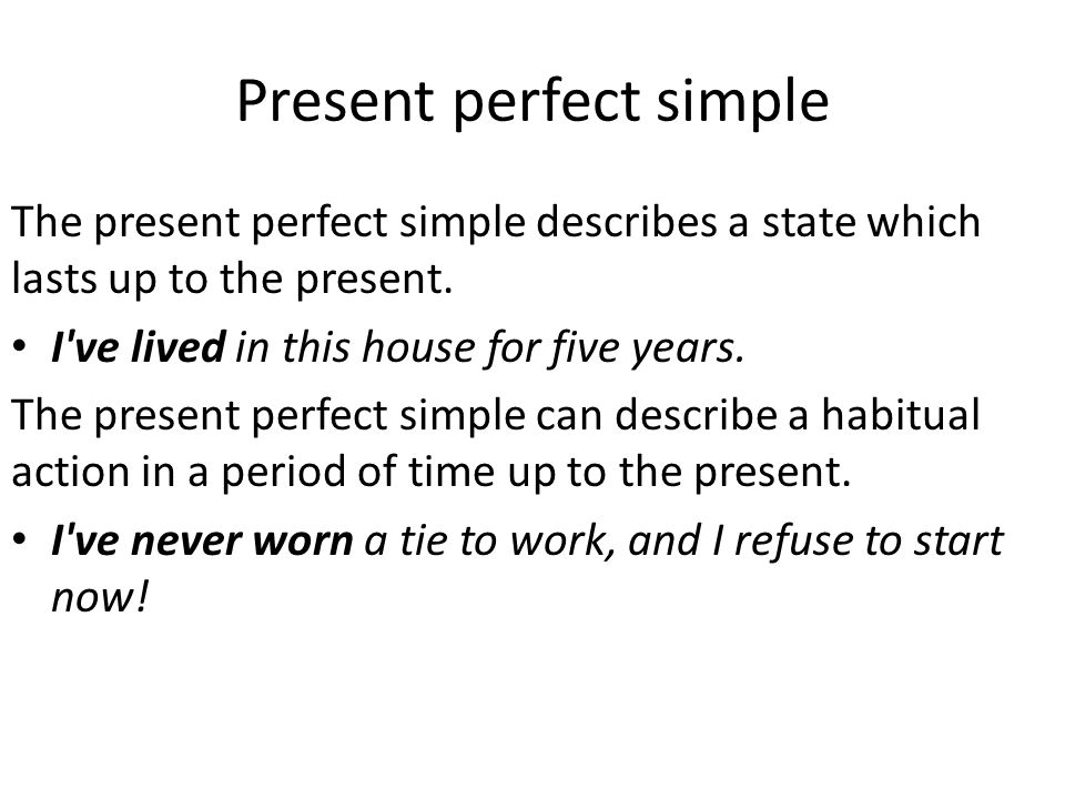 Present perfect simple The present perfect simple describes a state which lasts up to the present.