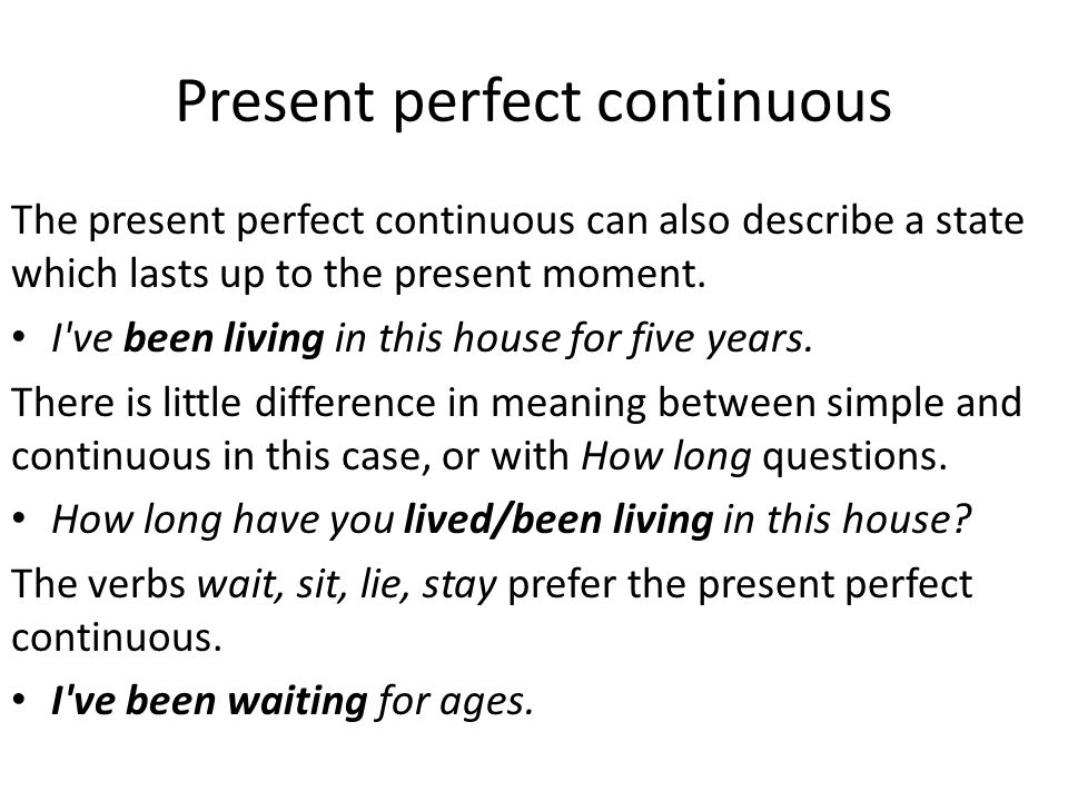 Present perfect continuous The present perfect continuous can also describe a state which lasts up to the present moment.