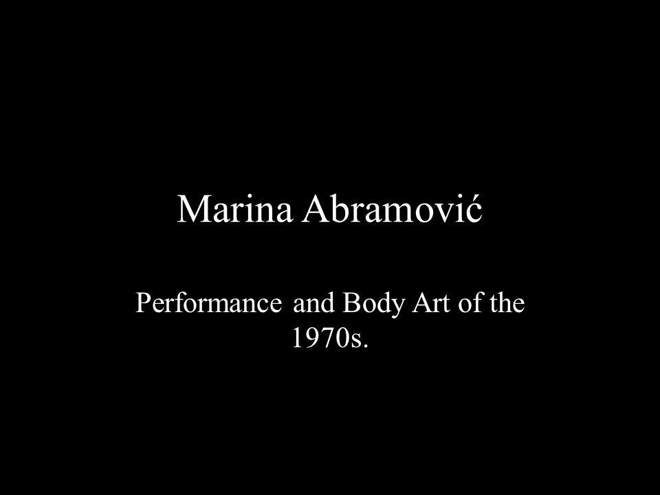 Marina Abramović Performance and Body Art of the 1970s.