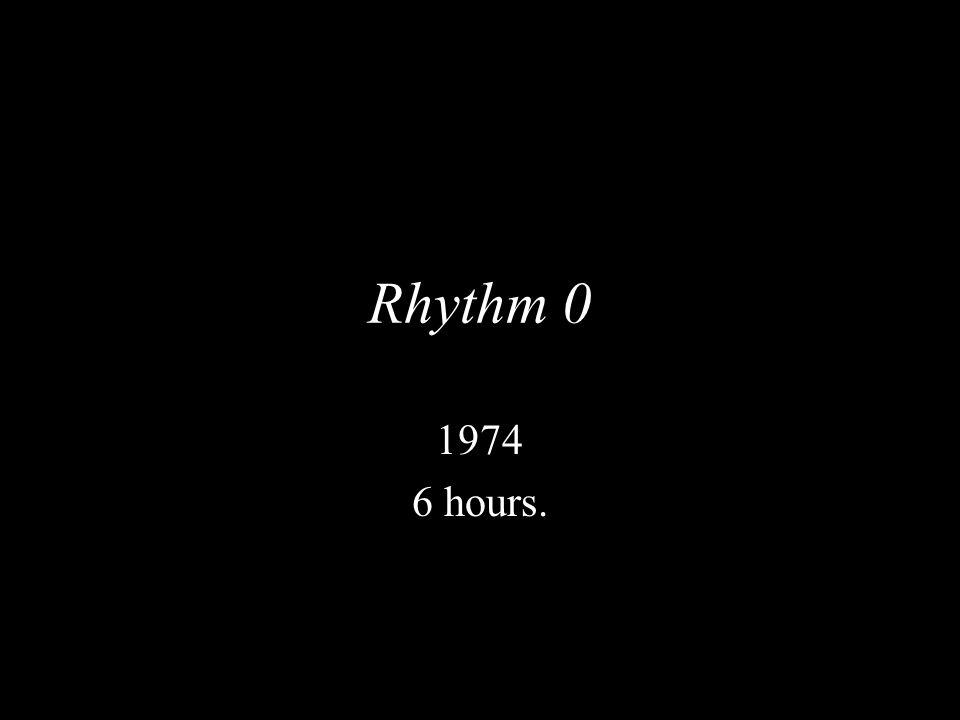 Rhythm 0 1974 6 hours.