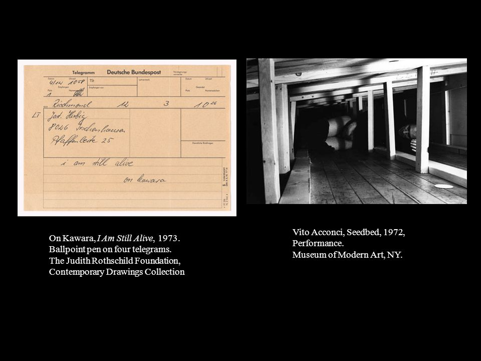 On Kawara, I Am Still Alive, 1973. Ballpoint pen on four telegrams. The Judith Rothschild Foundation, Contemporary Drawings Collection Vito Acconci, S