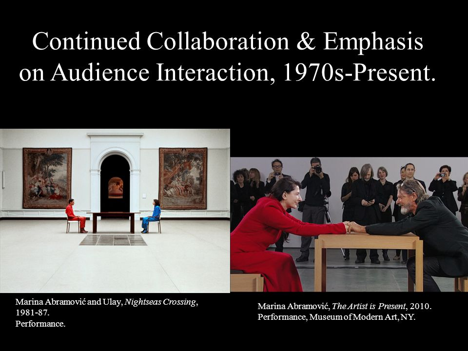 Continued Collaboration & Emphasis on Audience Interaction, 1970s-Present. Marina Abramović and Ulay, Nightseas Crossing, 1981-87. Performance. Marina