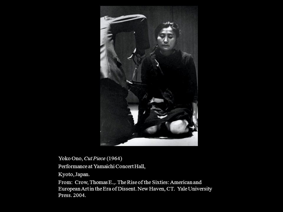 Yoko Ono, Cut Piece (1964) Performance at Yamaichi Concert Hall, Kyoto, Japan. From: Crow, Thomas E.,. The Rise of the Sixties: American and European
