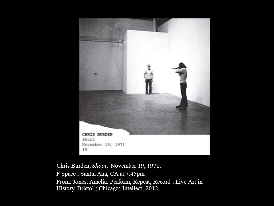 Chris Burden, Shoot, November 19, 1971. F Space, Santta Ana, CA at 7:45pm From: Jones, Amelia. Perform, Repeat, Record : Live Art in History. Bristol