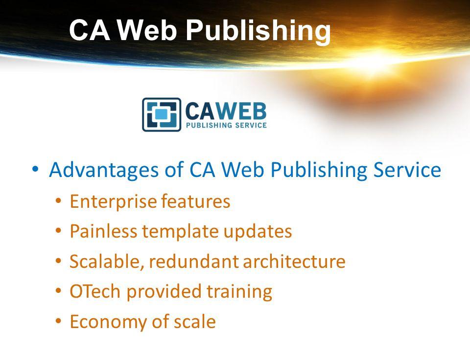 CA Web Publishing Advantages of CA Web Publishing Service Enterprise features Painless template updates Scalable, redundant architecture OTech provide