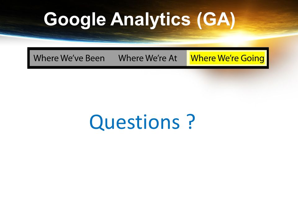 Google Analytics (GA) Questions ?