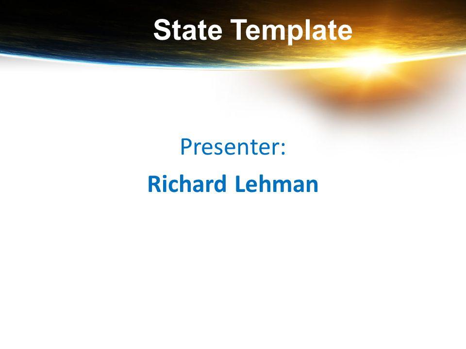 State Template Presenter: Richard Lehman