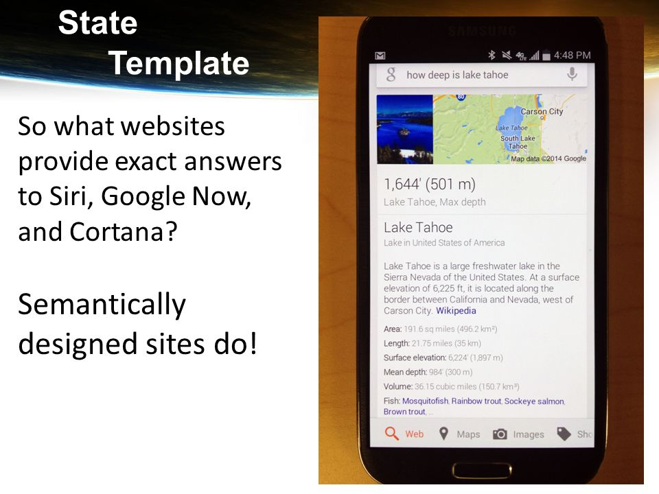 State Template So what websites provide exact answers to Siri, Google Now, and Cortana? Semantically designed sites do!
