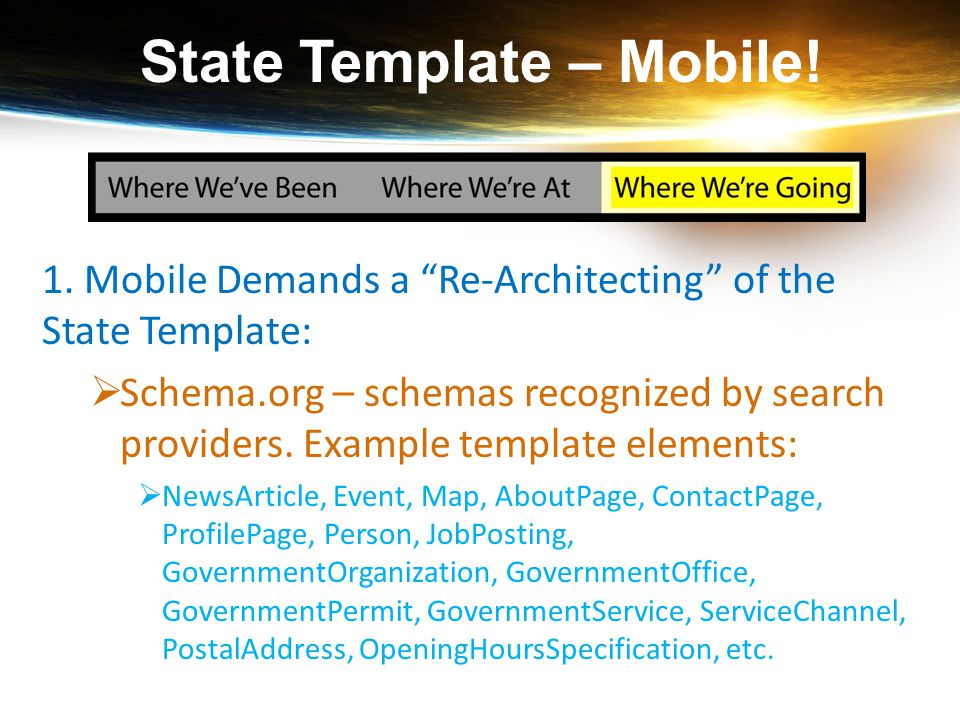 """State Template – Mobile! 1. Mobile Demands a """"Re-Architecting"""" of the State Template:  Schema.org – schemas recognized by search providers. Example t"""