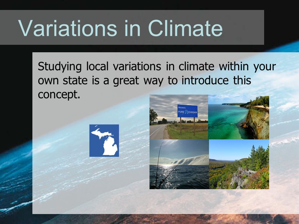 Variations in Climate Studying local variations in climate within your own state is a great way to introduce this concept.